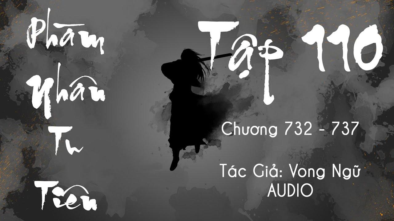 Phàm Nhân Tu Tiên - Tập 110 (Chương 732 - 737)   Truyện Audio