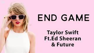 Taylor Swift - End Game(Lyrics) ft. Ed Sheeran, Future