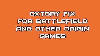 Battlefield 1 /Origin - Dxtory Fix [How To]