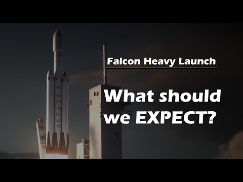 Falcon Heavy Launch, What Should We Expect?
