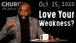 10/25/20 Is It Good to Love Your Weakness? (Church)