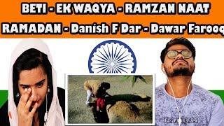 Indian React To BETI - EK WAQYA | RAMZAN NAAT |  Danish F Dar | Dawar Farooq| krishna views