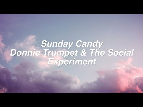 Sunday Candy || Donnie Trumpet & The Social Experiment Lyrics