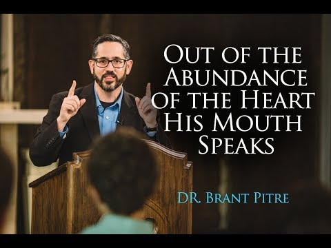 Out of the Abundance of the Heart His Mouth Speaks