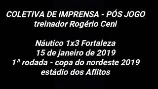 Coletiva de imprensa pós jogo de Náutico 1x3 Fortaleza- Copa do nordeste 15/01/19 - Rogério Ceni