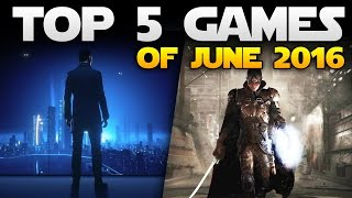Top 5 Games of June 2016 You HAVE to Play on PS4 Xbox One and PC