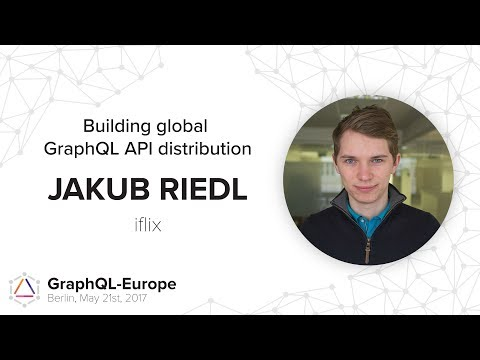 Building global GraphQL API distribution- Jakub Riedl - GraphQL-Europe 2017