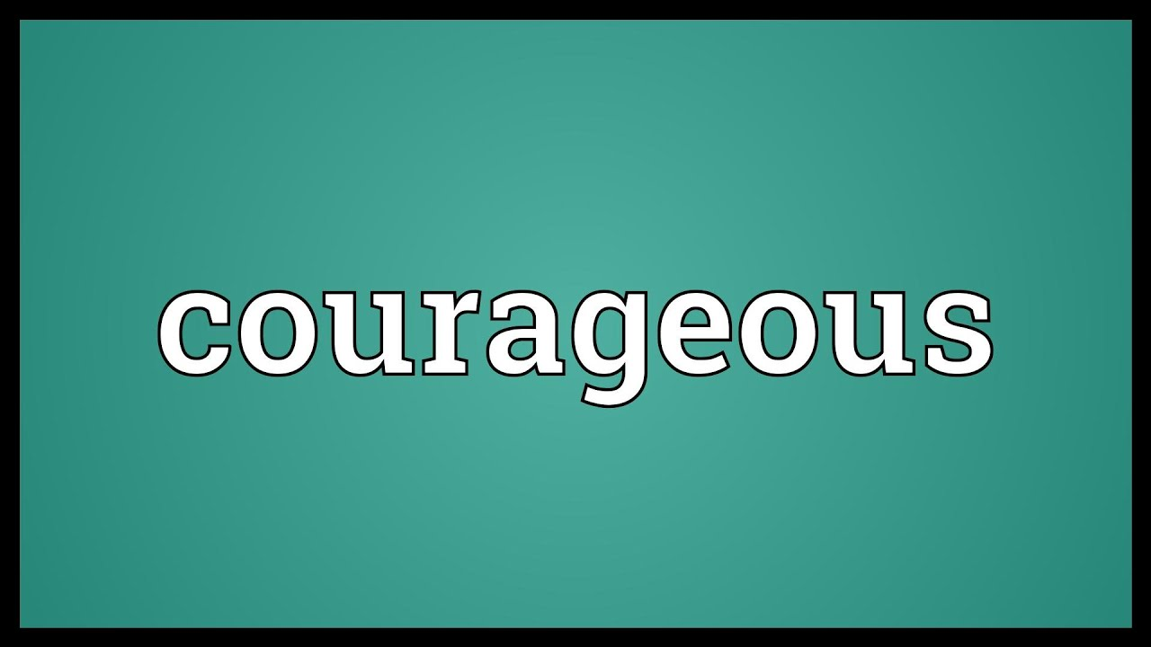 courageous meaning courageous meaning