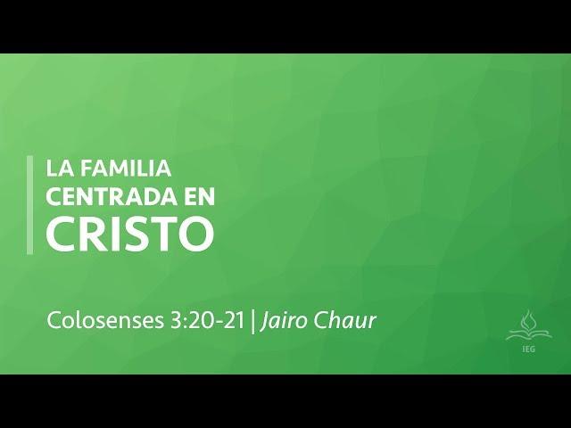 La familia centrada en Cristo - Jairo Chaur