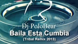 Dj PoloBear   Baila Esta Cumbia Tribal Remix 2013