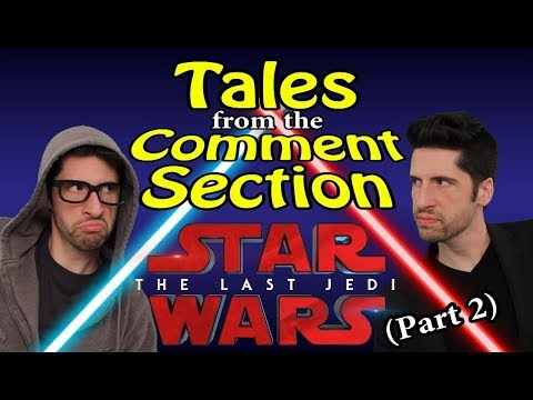 Tales From The Comment Section - Star Wars: The Last Jedi (part 2)