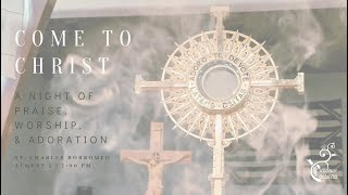 Come to Christ: A Night of Praise, Worship, and Adoration - August 5, 2021