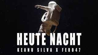 Смотреть клип Keanu Silva X Fero47 - Heute Nacht