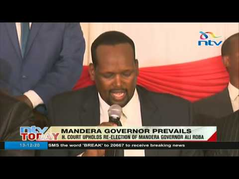 High court upholds re-election of Mandera governor Ali Roba