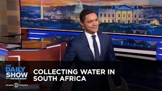 Collecting Water in South Africa | The Daily Show