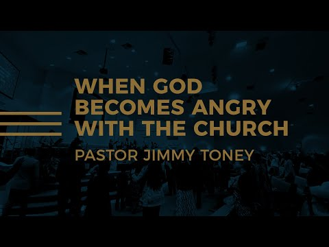 When God Becomes Angry With The Church / Pastor Jimmy Toney