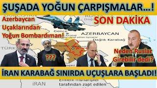 Son Dakika! İran'dan  Karabağ Sınırında Uçuşlar! Çarpışmalar Şiddetlendi! Uçaklarımız Vuruyor