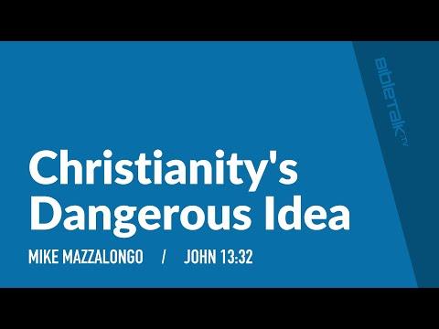 Christianity's Dangerous Idea – Mike Mazzalongo