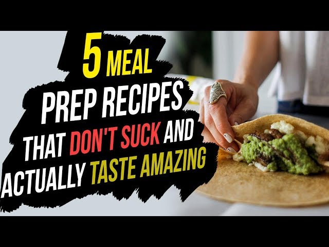 Meal Prep Recipes - 5 Meal Prep Recipes That Don't Suck And Actually Taste Amazing