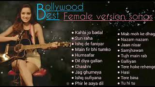 BOLLYWOOD BEST FEMALE VERSION ROMANTIC SONGS||BEST HEART TOUCHING ROMANTIC SONGS OF BOLLYWOOD||