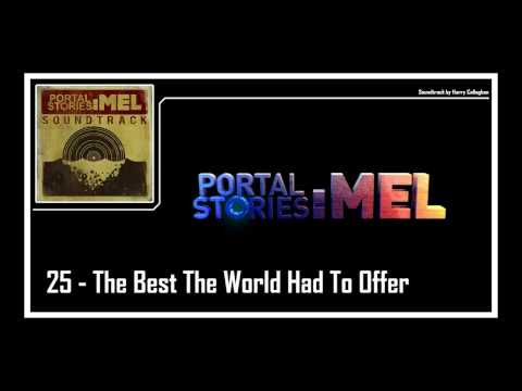 Portal Stories: Mel - Soundtrack | 25 - The Best The World Had To Offer