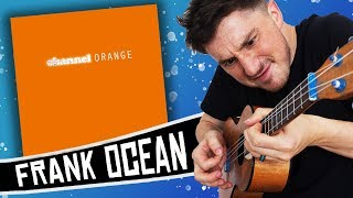 Frank Ocean ( Channel ORANGE ) Ukulele Medley