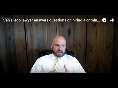 San Diego lawyer answers questions on hiring a criminal defense attorney