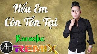Karaoke HD - Nếu Em Còn Tồn Tại Remix - Anh Trường [Beat Chuẩn] #1