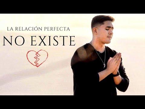 La Relación Perfecta ¡NO EXISTE!