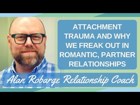 Attachment Trauma And Why We Freak Out In Romantic, Partner Relationships