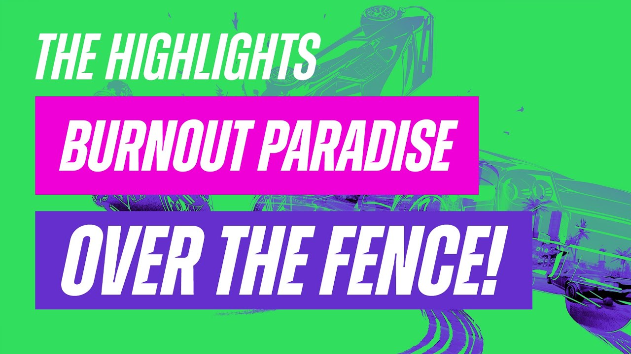 Burnout Paradise: Over The Fence – The Highlights