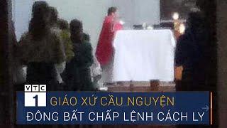 Hà Tĩnh: Giáo xứ cầu nguyện đông đúc bất chấp lệnh cách ly | VTC1