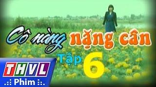 thvl  co nang nang can - tap 6