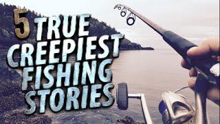 5 CREEPIEST True Fishing Stories