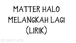 Matter Halo - Melangkah Lagi (Lirik)