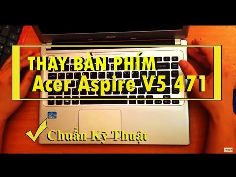 Hướng dẫn tháo lắp, thay bàn phím laptop Acer aspire V5 471