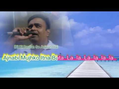 ajnabi mujhko itna bata Karaoke only for male singer by Rajesh Gupta