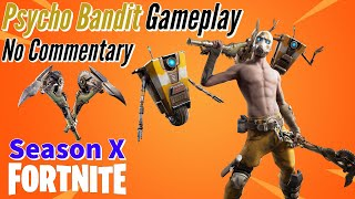 Psycho Bandit Skin Gameplay!!    Fortnite: BR - (Season X) - No Commentary