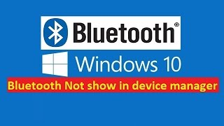 Bluetooth Not show in device manager - [Fixed]