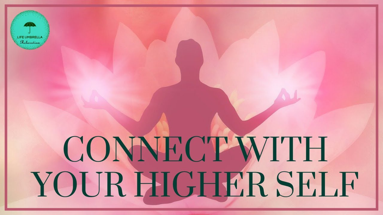 Connect to HIGHER SELF | Guided Meditation for Connecting ...
