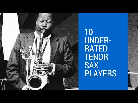 10 Underrated Tenor Sax Players You Should Know About