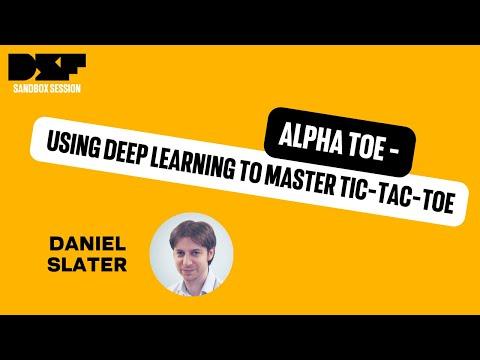 Alpha Toe - Using Deep learning to master Tic-Tac-Toe - Daniel Slater