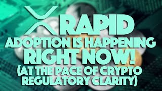 Ripple XRP: xRapid Adoption Is Happening Right Now! (At The Pace Of Crypto Regulatory Clarity)