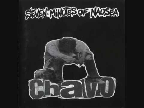 Seven Minutes Of Nausea - ' Chavo '