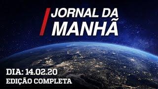 Jornal da Manhã - Edição Completa - 14/02/2020