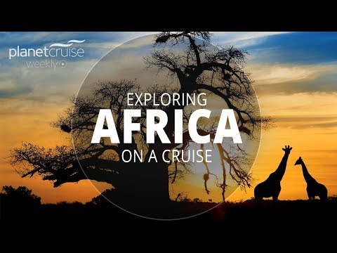 Exploring Africa on a Cruise | Planet Cruise Weekly