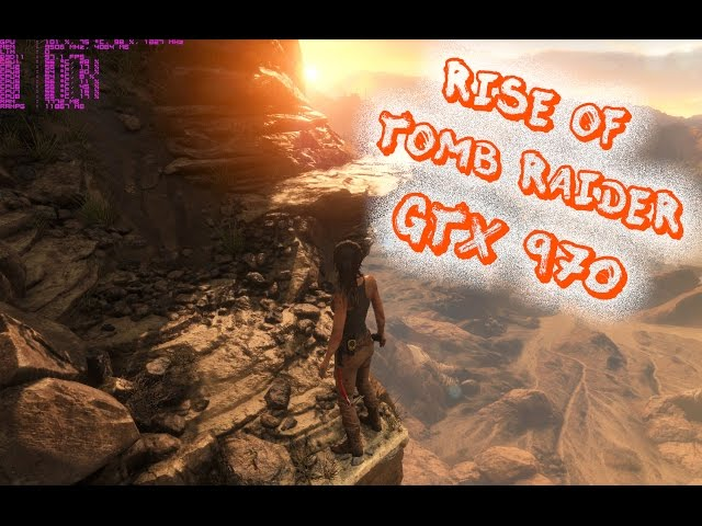 Rise Of The Tomb Raider Pc - Ultra Test | Gtx 970 I7 2600k - 1080p60