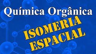 Aula 29 - Química Orgânica - Isomeria Espacial - Extensivo Química - (parte 1 de 1)