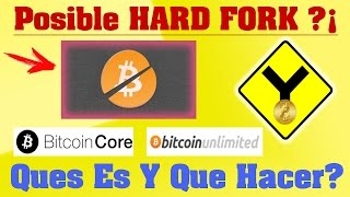 Posible HARD FORK de Bitcoin que es y que hacer (Bitcoin Core Vs Bitcoin Unlimited)