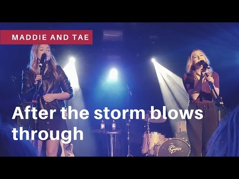 Maddie and Tae Live// After the storm blows through